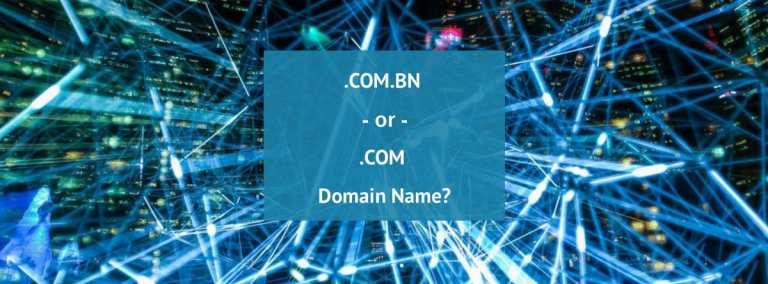 .COM.BN or .COM Domain For Your New Brunei Website?